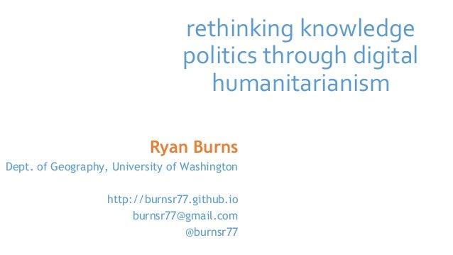 rethinking knowledge politics through digital humanitarianism Ryan Burns Dept. of Geography, University of Washington http...