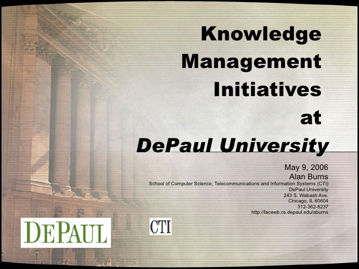 Knowledge  Management  Initiatives  at  DePaul University May 9, 2006 Alan Burns School of Computer Science, Telecommunica...
