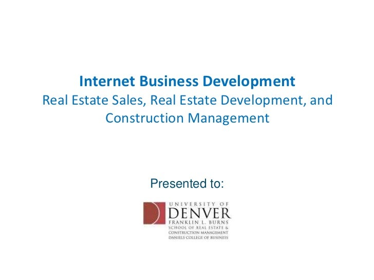 Internet Business DevelopmentReal Estate Sales, Real Estate Development, and Construction Management<br />Presented to:<br />