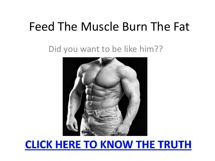 Feed The Muscle Burn The Fat<br />Did you want to be like him??<br />CLICK HERE TO KNOW THE TRUTH<br />
