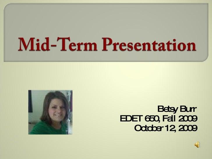 Betsy Burr EDET 650, Fall 2009 October 12, 2009