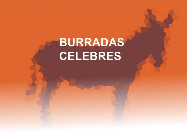 BURRADAS CELEBRES