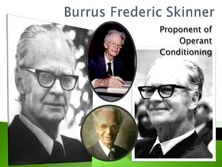 BurrusFrederic Skinner<br />Proponent of <br />Operant <br />Conditioning<br />