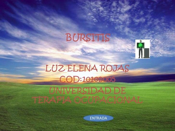 BURSITIS  LUZ ELENA ROJAS     COD:10102005   UNIVERSIDAD DETERAPIA OCUPACIONAL         ENTRADA