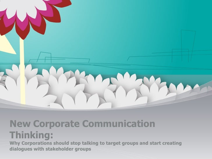 New Corporate Communication Thinking: Why Corporations should stop talking to target groups and start creating dialogues w...