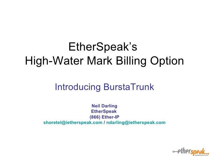 EtherSpeak's  High-Water Mark Billing Option Introducing BurstaTrunk Neil Darling EtherSpeak  (866) Ether-IP [email_addres...
