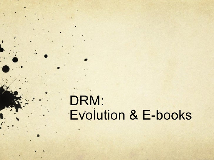 DRM:  Evolution & E-books