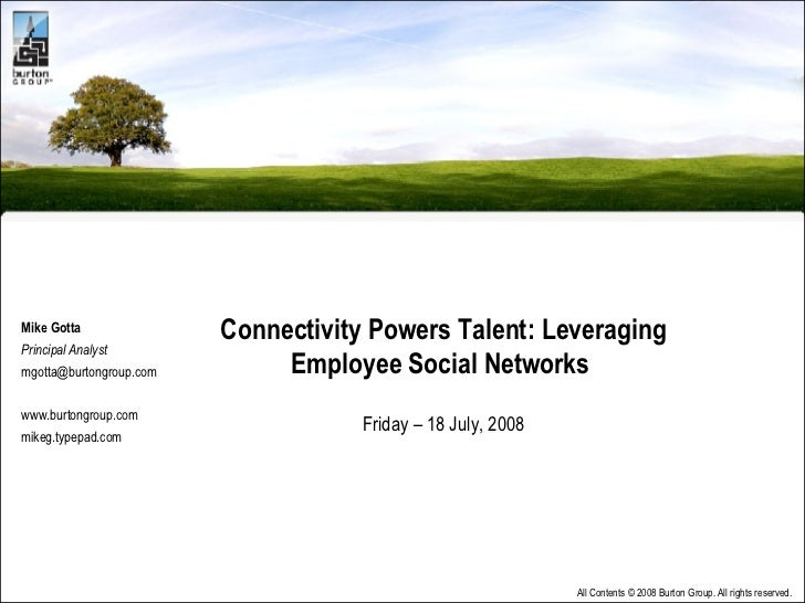 Connectivity Powers Talent: Leveraging Employee Social Networks  Friday – 18 July, 2008 Mike Gotta Principal Analyst [emai...
