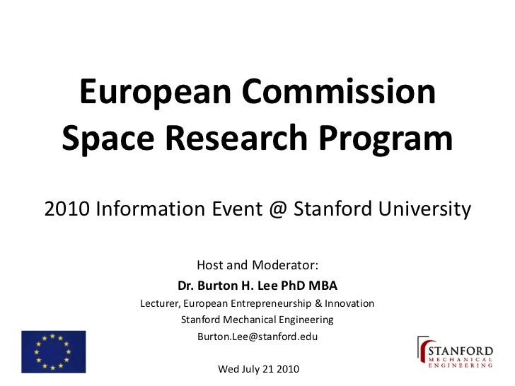 European Commission  Space Research Program 2010 Information Event @ Stanford University                      Host and Mod...