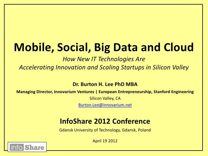 Mobile, Social, Big Data and Cloud                 How New IT Technologies Are Accelerating Innovation and Scaling Startup...