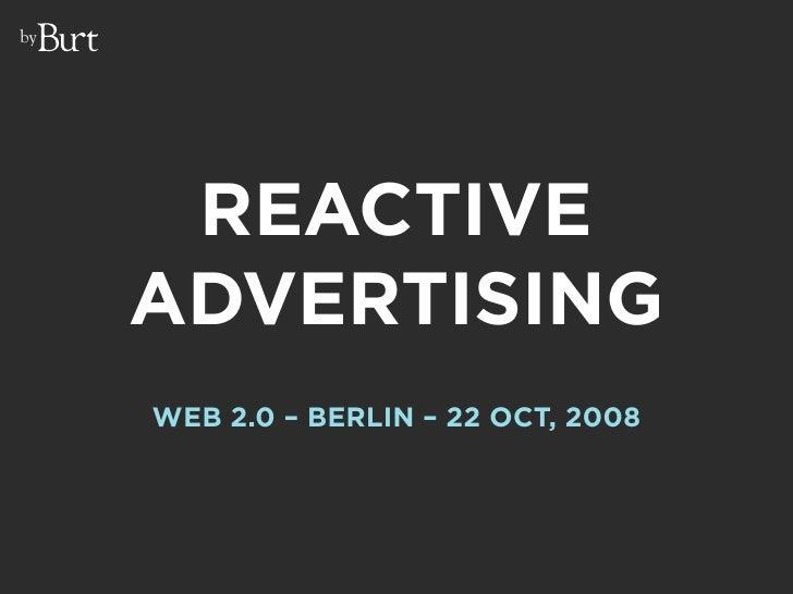 Reactive advertising - Web 2.0 Berlin 2008