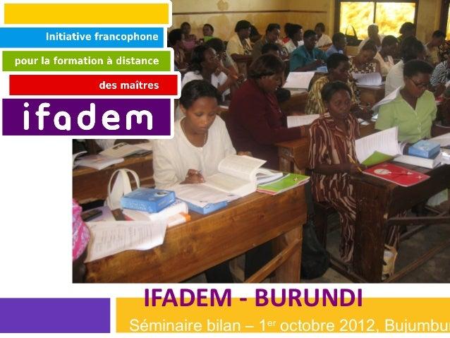 IFADEM - BURUNDISéminaire bilan – 1er octobre 2012, Bujumbur