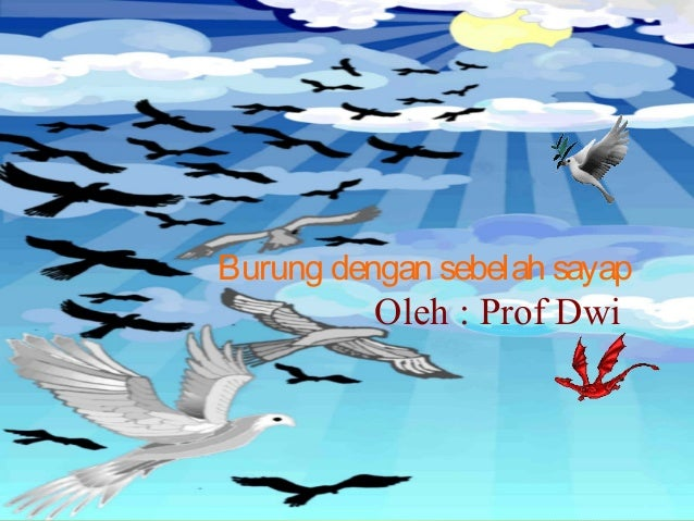 Burung dengan sebelah sayap  Oleh : Prof Dwi