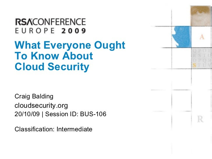 What Everyone Ought  To Know About Cloud Security Craig Balding cloudsecurity.org  20/10/09 | Session ID: BUS-106 Classifi...