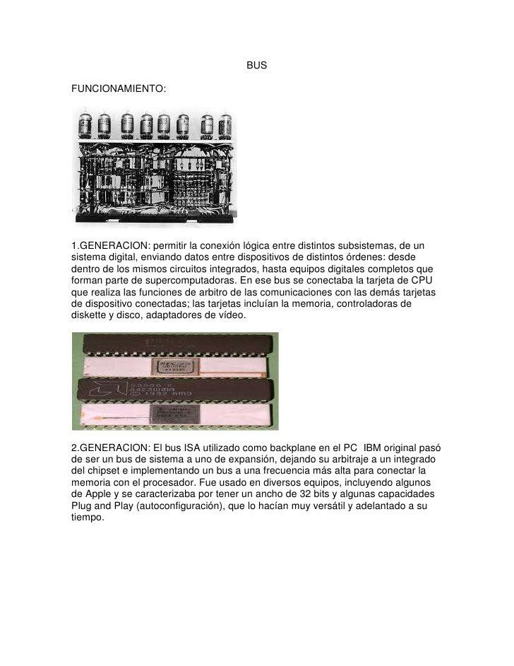 BUS <br />FUNCIONAMIENTO: <br />1.GENERACION: permitir la conexión lógica entre distintos subsistemas, de un sistema digit...