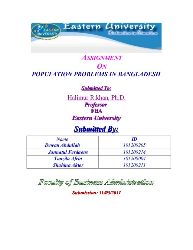 ASSIGNMENT ON POPULATION PROBLEMS IN BANGLADESH Submitted To:  Halimur R.khan, Ph.D. Professor FBA  Eastern University  Su...