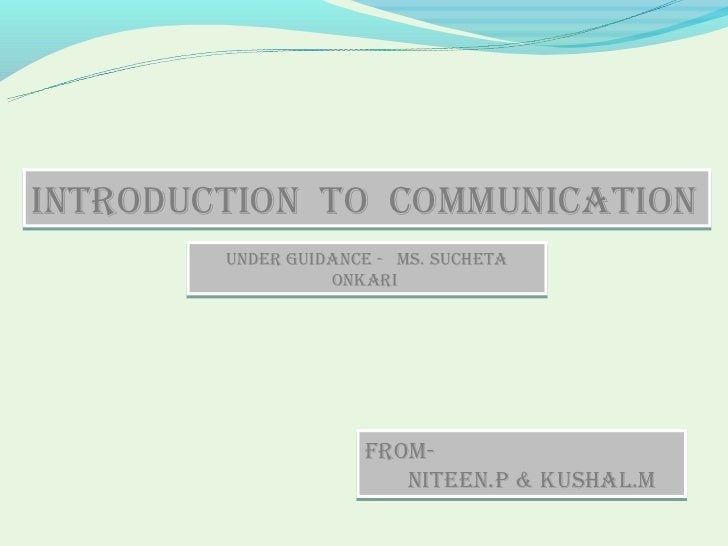 IntroductIon to communIcatIon        under guIdance - ms. sucHeta                  onKarI                     From-       ...