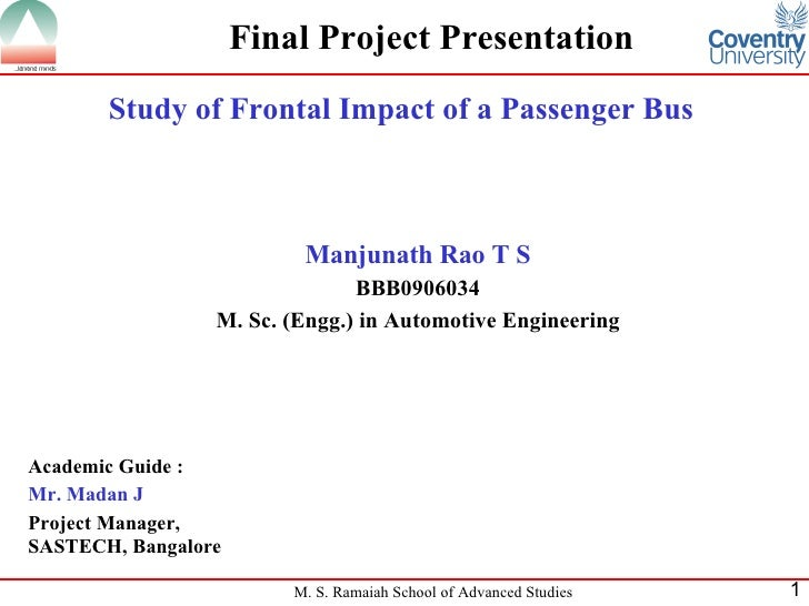 Final Project Presentation Study of Frontal Impact of a Passenger Bus Manjunath Rao T S BBB0906034 M. Sc. (Engg.) in Autom...