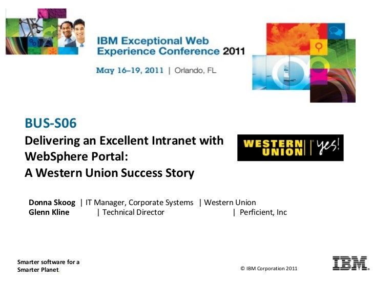 BUS-S06     Delivering an Excellent Intranet with     WebSphere Portal:     A Western Union Success Story       Donna Skoo...