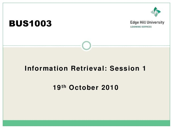 BUS1003<br />Information Retrieval: Session 1<br />19th October 2010<br />