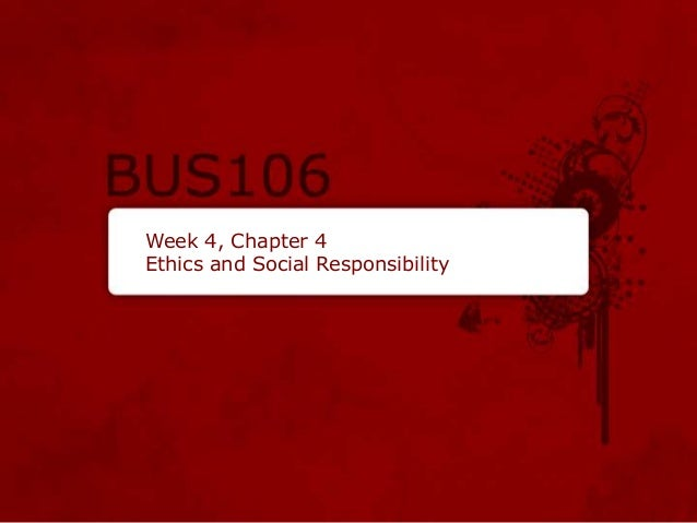 Week 4, Chapter 4 Ethics and Social Responsibility