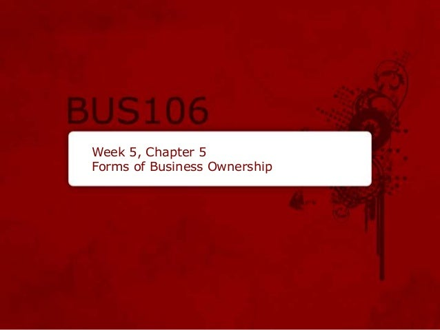 Week 5, Chapter 5 Forms of Business Ownership