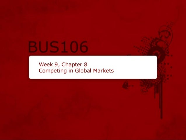 Week 9, Chapter 8 Competing in Global Markets