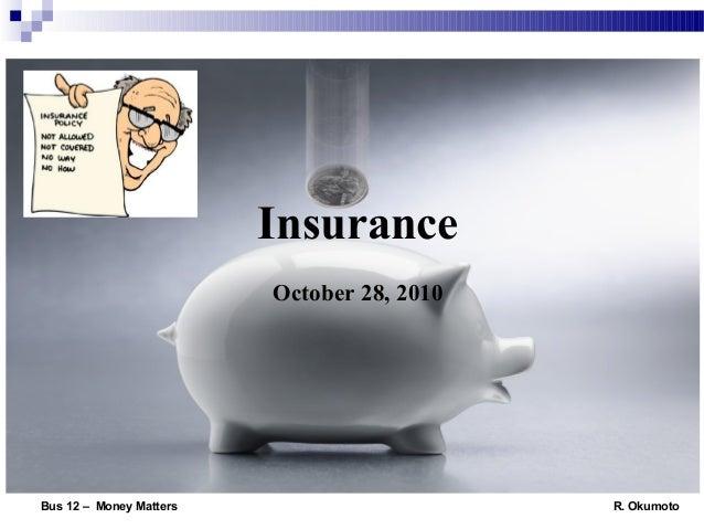 Insurance October 28, 2010 Bus 12 – Money Matters R. Okumoto