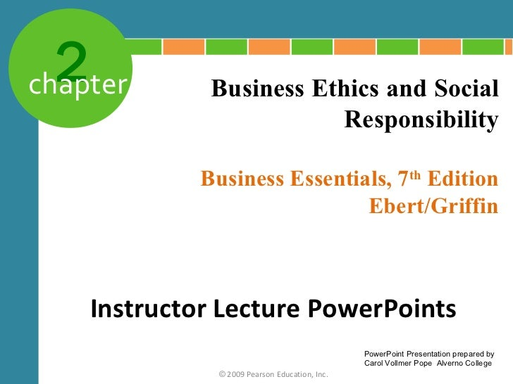 2chapter       Business Ethics and Social                          Responsibility             Business Essentials, 7th Edi...