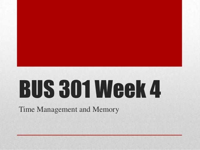 BUS 301 Week 4Time Management and Memory