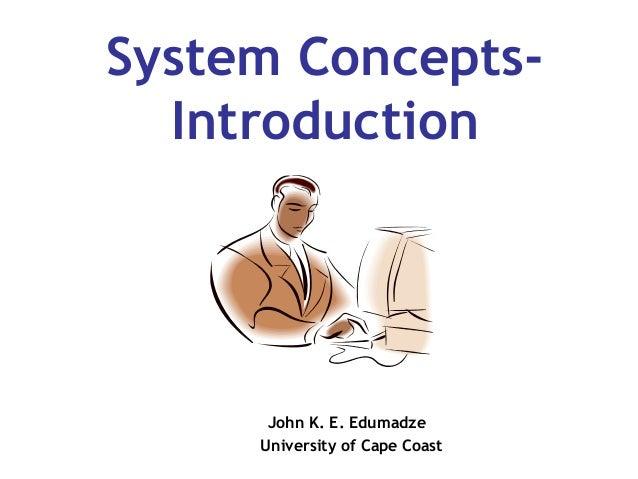System ConceptsIntroduction  John K. E. Edumadze University of Cape Coast