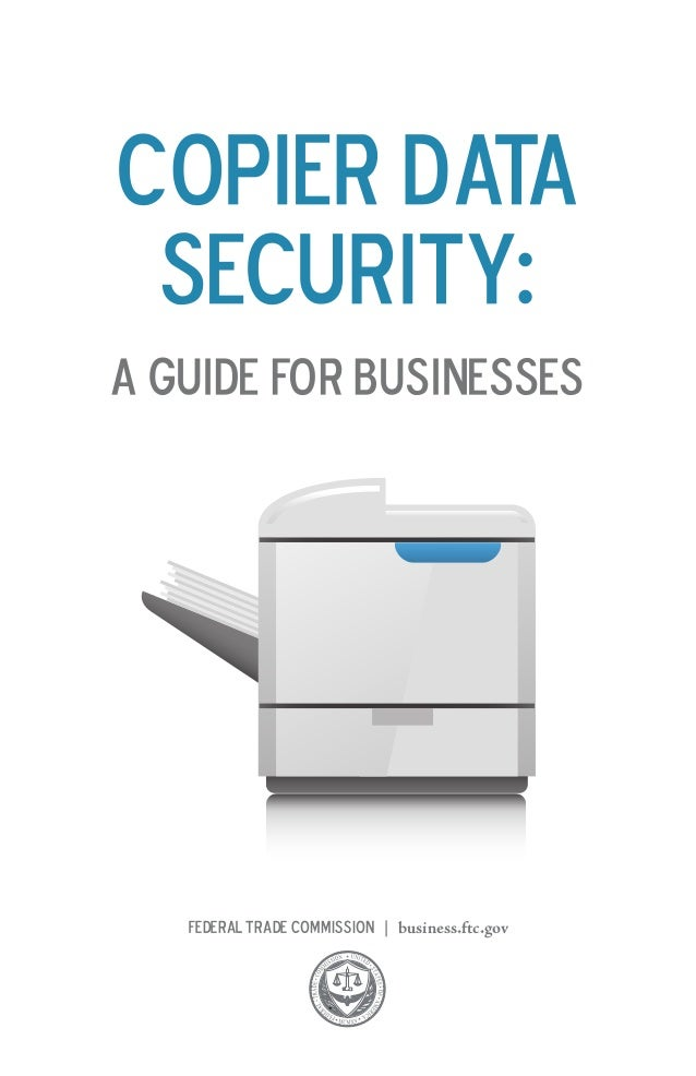 Copier Data Security: A Guide for Businesses  Federal Trade Commission   business.ftc.gov