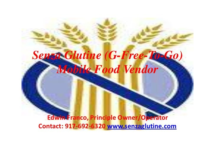 SenzaGlutine (G-Free-To-Go) Mobile Food Vendor<br />Edwin Franco, Principle Owner/Operator Contact: 917-692-6320 www.senza...