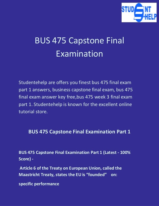 bus 475 answers quiz Bus 475 capstone final examination part 1 and part 2 (both) bus 475 capstone final examination part 1 and part 2 (both) bus  bus 475 capstone final examination part 2 1 which of the following is the most important factor that affe.