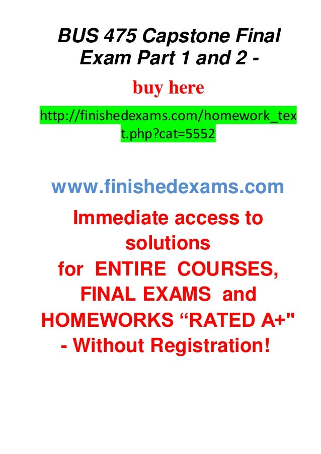 bus475 final part 2 1 University of phoenix students can have bus 475 capstone final examination part 1 good quality and best written bus 475 final exam answer.