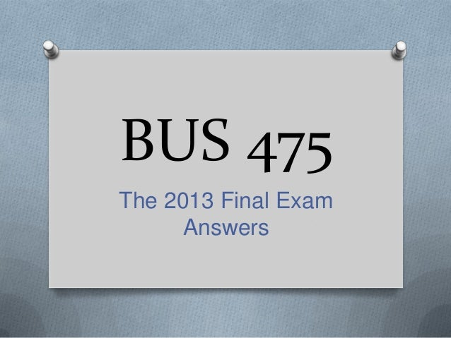 bus final exam answer 1 Transcript of free product - bus 475 final exam 100 questions with answers.