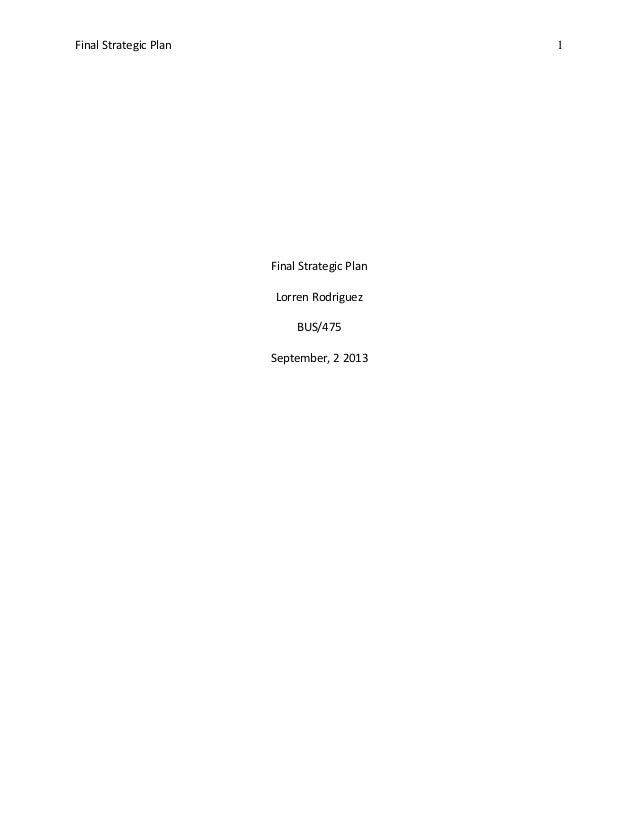 Final Strategic Plan 1 Final Strategic Plan Lorren Rodriguez BUS/475 September, 2 2013