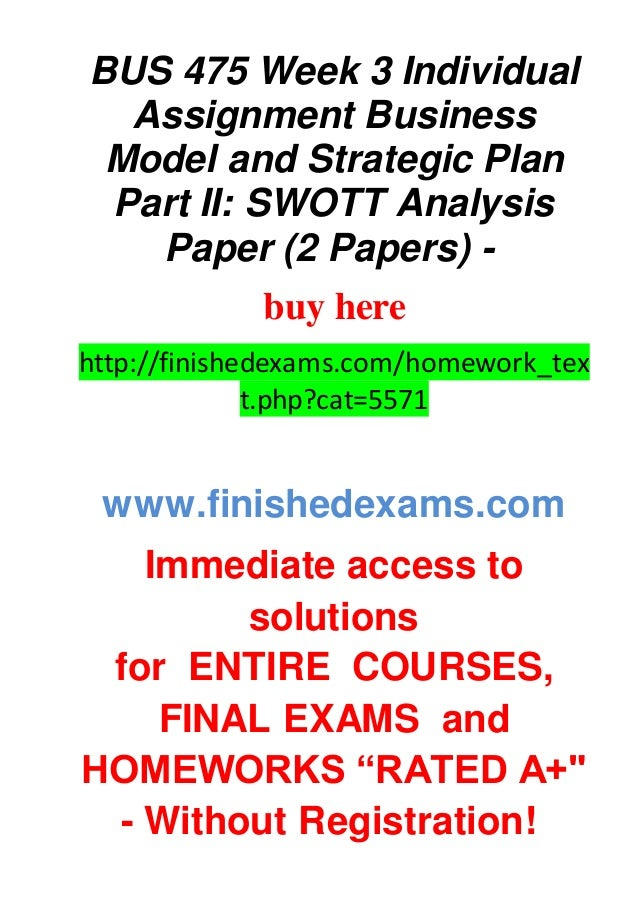 bus 475 swott analysis Get bus 475 week 3 strategic plan part 2 swott analysis paper at best affordable prices browse the latest assignment by transetutors 100% genuine products correct answers.