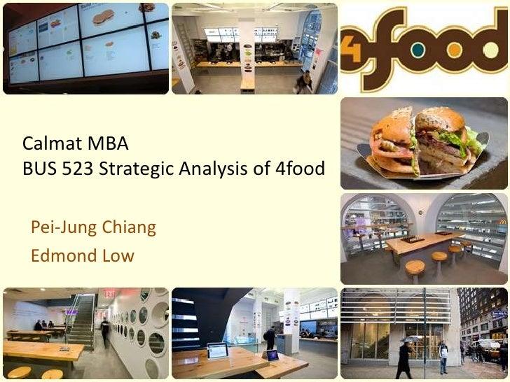 Calmat MBABUS 523 Strategic Analysis of 4food<br />Pei-Jung Chiang<br />Edmond Low<br />