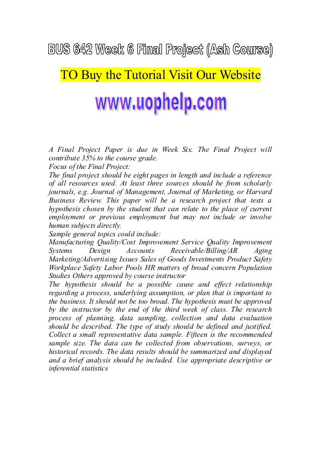 TO Buy the Tutorial Visit Our Website A Final Project Paper is due in Week Six. The Final Project will contribute 35% to t...