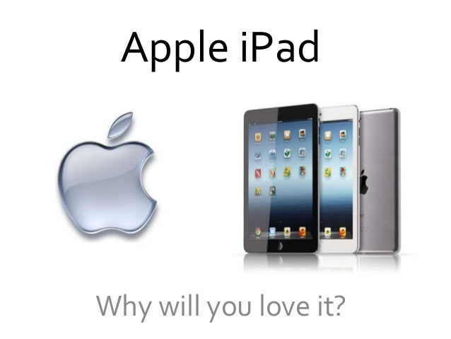Apple iPadWhy will you love it?