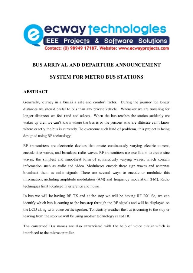 BUS ARRIVAL AND DEPARTURE ANNOUNCEMENT                 SYSTEM FOR METRO BUS STATIONSABSTRACTGenerally, journey in a bus is...