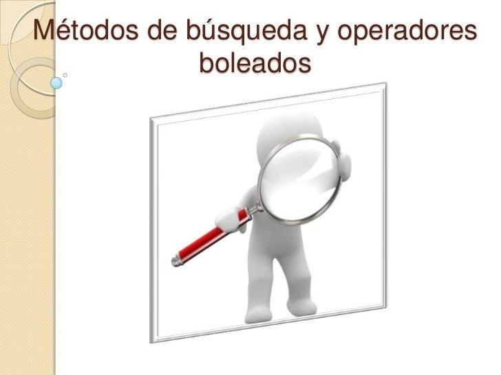 Métodos de búsqueda y operadores            boleados