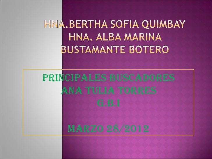 PrinciPales buscadores   ana tulia torres         g.b.i    Marzo 28/2012