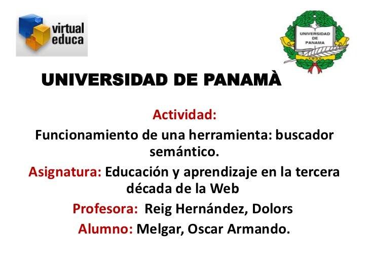 UNIVERSIDAD DE PANAMÀ                   Actividad: Funcionamiento de una herramienta: buscador                  semántico....