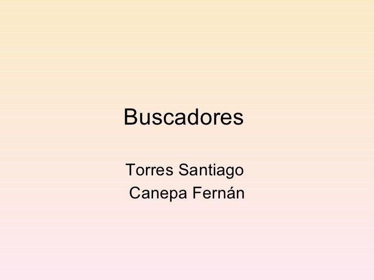Buscadores  Torres Santiago  Canepa Fernán