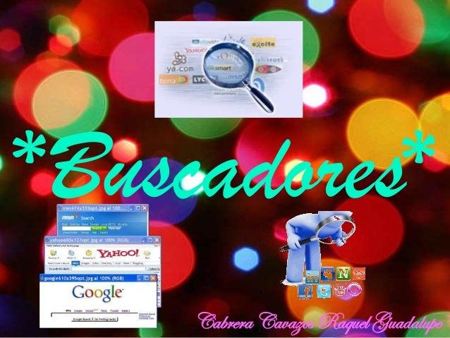 *Buscadores* Cabrera Cavazos Raquel Guadalupe