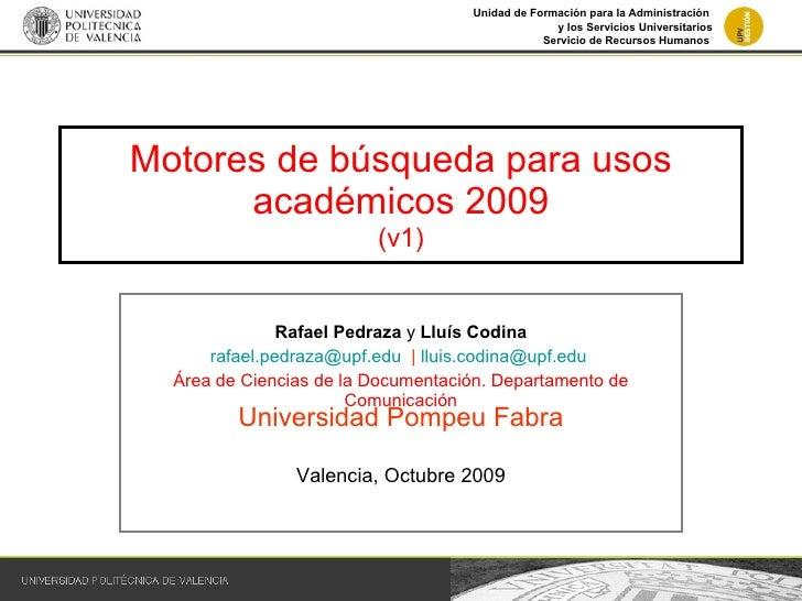 Motores de búsqueda para usos académicos 2009 (v1) Rafael Pedraza  y  Lluís Codina [email_address]   |  [email_address]   ...