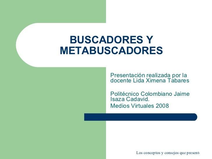 BUSCADORES Y METABUSCADORES Presentación realizada por la docente Lida Ximena Tabares Politécnico Colombiano Jaime Isaza C...