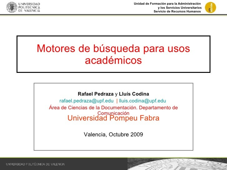 Motores de búsqueda para usos académicos Rafael Pedraza  y  Lluís Codina [email_address]   |  [email_address]   Área de Ci...